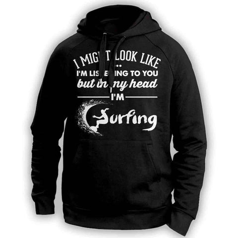 I Might Look Like I'm Listening To You Surfing Hoodie