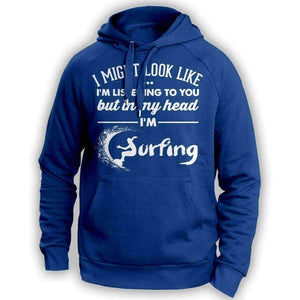 I Might Look Like I'm Listening To You Surfing Hoodie - OutdoorsAdventurer