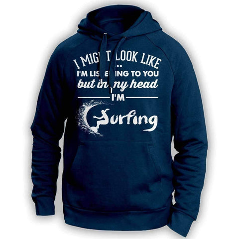 Image of I Might Look Like I'm Listening To You Surfing Hoodie