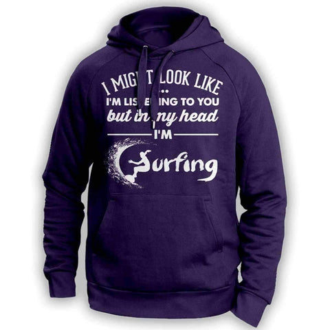Image of I Might Look Like I'm Listening To You Surfing Hoodie - OutdoorsAdventurer