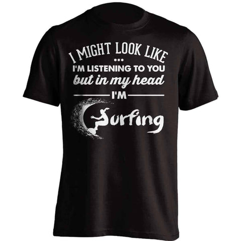 I Might Look Like I'm Listening To You Surfing T-Shirt - OutdoorsAdventurer
