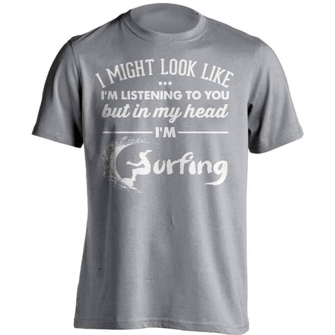 I Might Look Like I'm Listening To You Surfing T-Shirt
