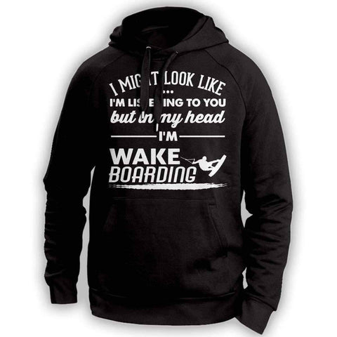 ''I Might Look Like I'm Listening To You'' Wakeboarding Hoodie - OutdoorsAdventurer