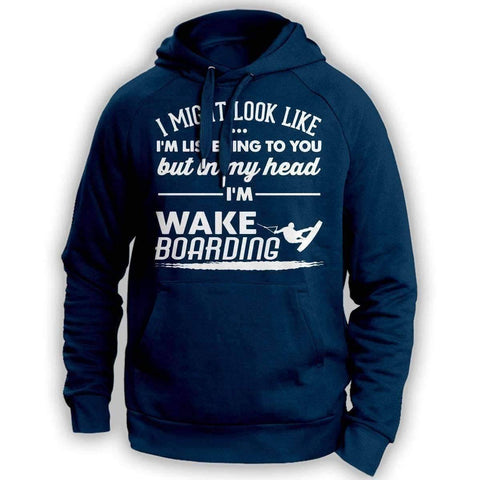 Image of ''I Might Look Like I'm Listening To You'' Wakeboarding Hoodie - OutdoorsAdventurer