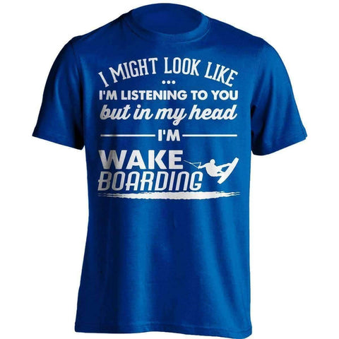 I Might Look Like I'm Listening To You Wakeboarding T-Shirt