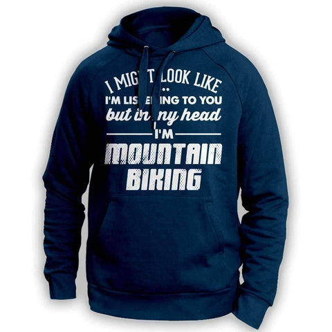 I Might Look Like I'm Listening To You Mountain Biking Hoodie