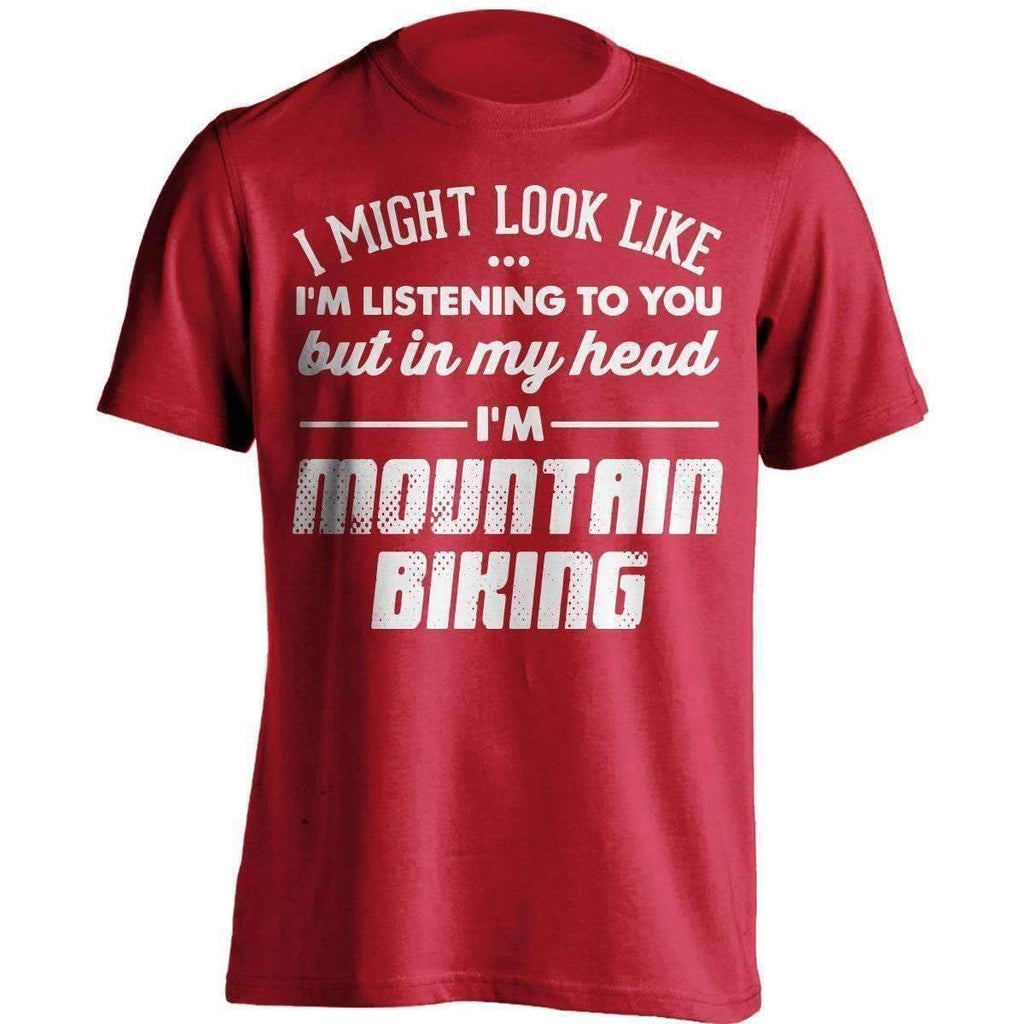 I Might Look Like I'm Listening To You Mountain Biking T-Shirt