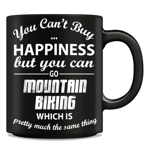 "Image of ""You Can't Buy Happiness But You Can Go Mountain Biking"" Mug - OutdoorsAdventurer"