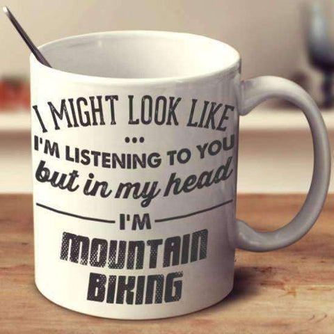 Image of I Might Look Like I'm Listening To You - Mountain Biking Mug - OutdoorsAdventurer
