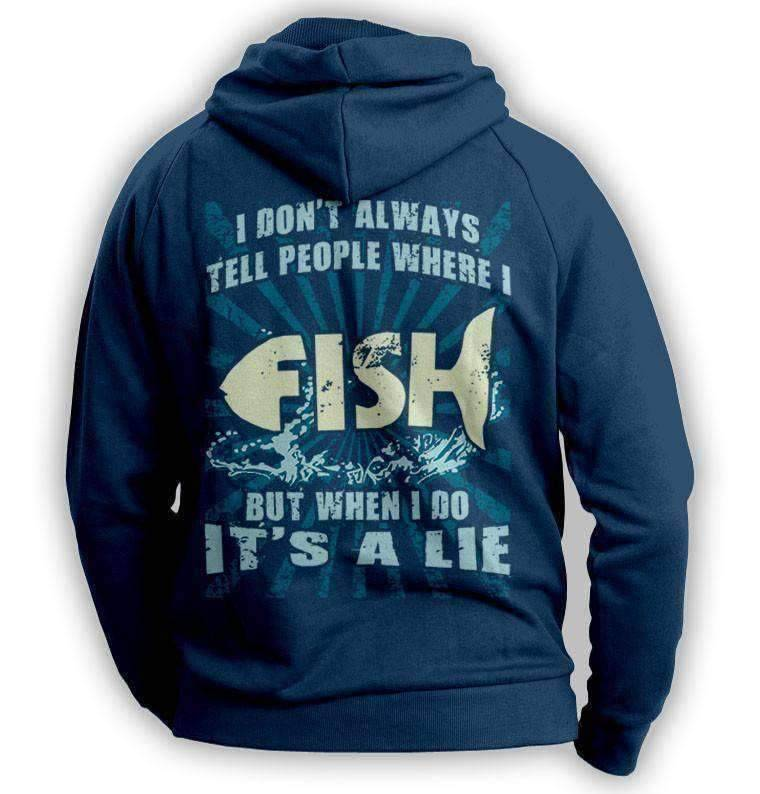 ''I Don't Always Tell People Where I Fish...'' Hoodie