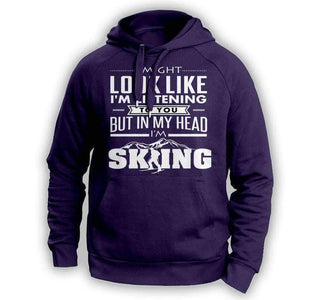''I Might Look Like I'm Listening To You'' Skiing Hoodie - OutdoorsAdventurer