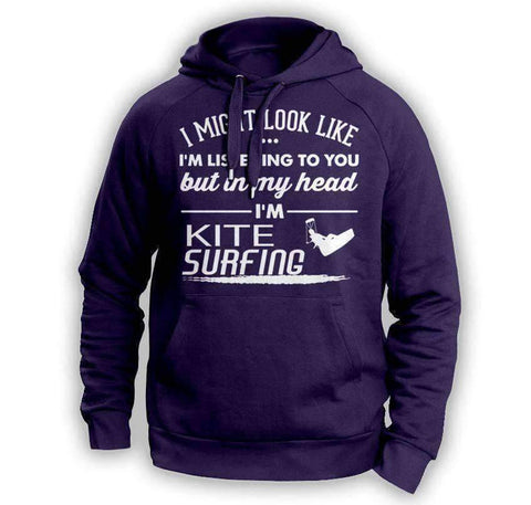 """I Might Look Like I'm Listening To You"" Kite Surfing Hoodie - OutdoorsAdventurer"