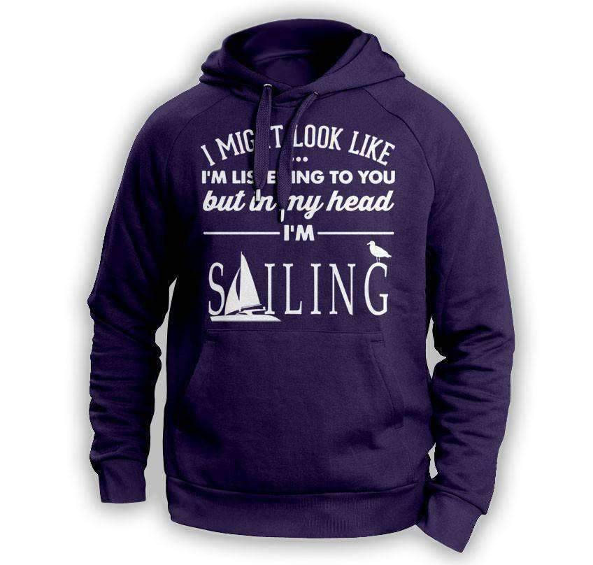 ''I Might Look Like I'm Listening To You'' Sailing Hoodie - OutdoorsAdventurer