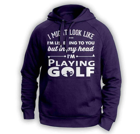 ''I Might Look Like I'm Listening To You'' Golf Hoodie