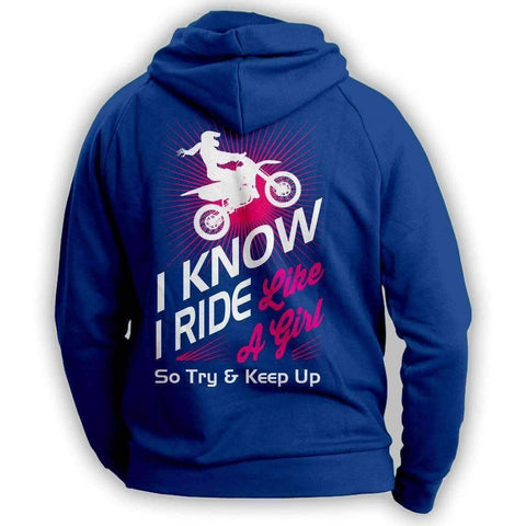 """I Know I Ride Like A Girl So Try And Keep Up"" Dirt Bike Hoodie"