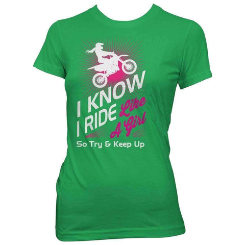 """I Know I Ride Like A Girl So Try And Keep Up"" Dirt Bike T-Shirt"