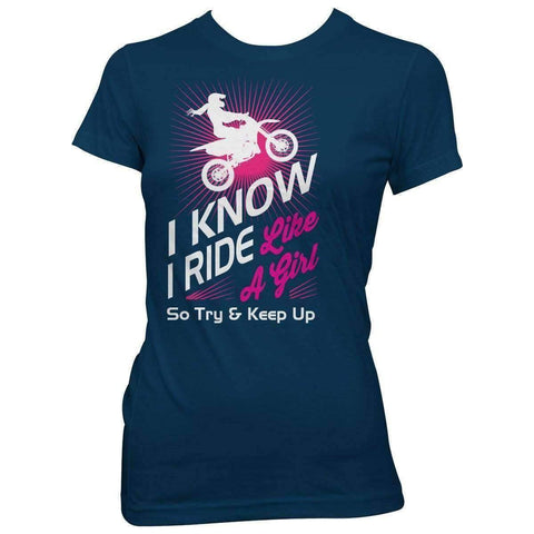 """I Know I Ride Like A Girl So Try And Keep Up"" Dirt Bike T-Shirt - OutdoorsAdventurer"