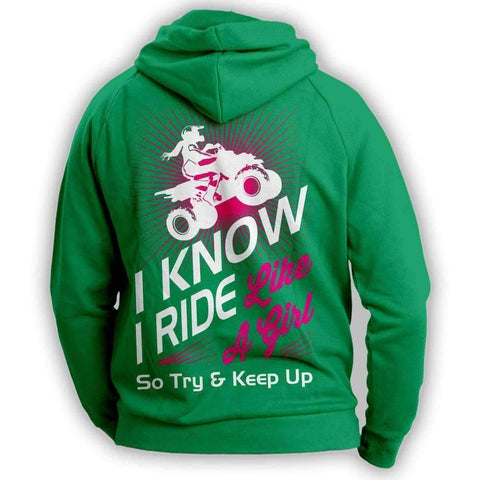 """I Know I Ride Like A Girl So Try And Keep Up"" Quad Hoodie"