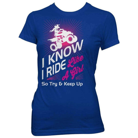 """I Know I Ride Like A Girl So Try And Keep Up"" Quad Women T-Shirt"