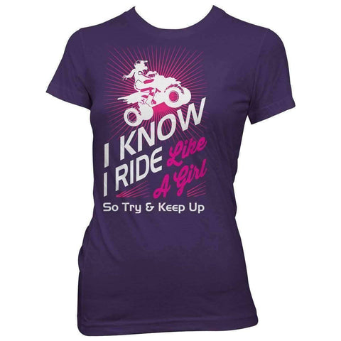"Image of ""I Know I Ride Like A Girl So Try And Keep Up"" Quad Women T-Shirt - OutdoorsAdventurer"