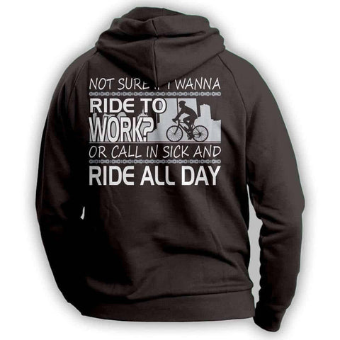 """Not Sure If I Wanna Ride To Work?..."" Cycling Hoodie"