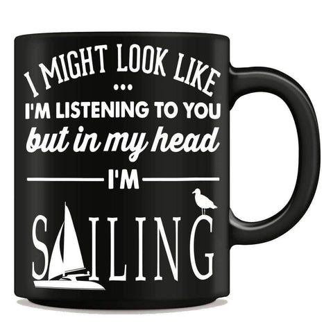"""I Might Look Like I'm Listening To You"" Sailing Mug - OutdoorsAdventurer"