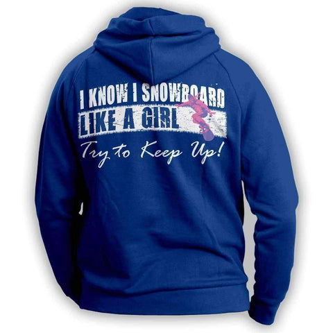 """I Know I SnowBoard Like A Girl Try To Keep Up"" Hoodie"