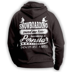 """Snowboarding Saved Me From Becoming A Pornstar..."" Hoodie"