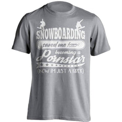 Snowboarding Saved Me From Becoming A Pornstar T-Shirt