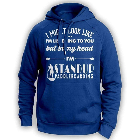 Image of ''I Might Look Like I'm Listening To You'' Standup Paddleboarding Hoodie