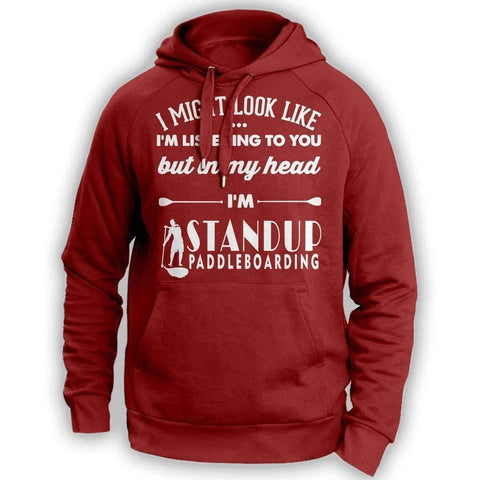 ''I Might Look Like I'm Listening To You'' Standup Paddleboarding Hoodie