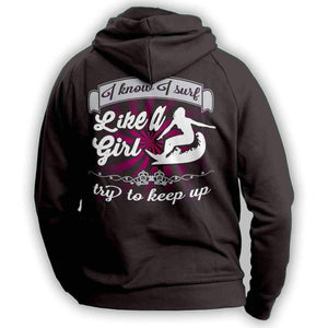 """I Know I Surf Like A Girl Try To Keep Up"" Surfing Hoodie - OutdoorsAdventurer"
