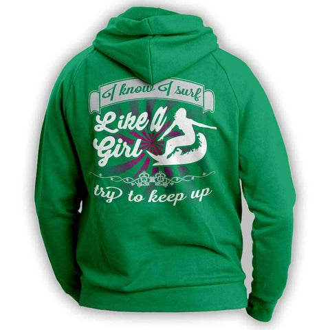 """I Know I Surf Like A Girl Try To Keep Up"" Surfing Hoodie"