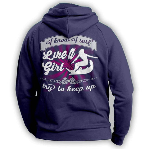 "Image of ""I Know I Surf Like A Girl Try To Keep Up"" Surfing Hoodie - OutdoorsAdventurer"