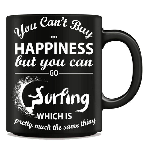 "Image of ""You Can't Buy Happiness But You Can Go Surfing"" Mug - OutdoorsAdventurer"