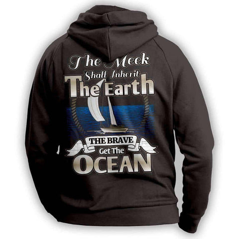 "Image of ""The Meek Shall Inherit The Earth The Brave Get The Ocean"" Sailing Hoodie - OutdoorsAdventurer"