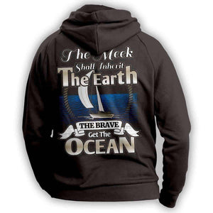 """The Meek Shall Inherit The Earth The Brave Get The Ocean"" Sailing Hoodie - OutdoorsAdventurer"