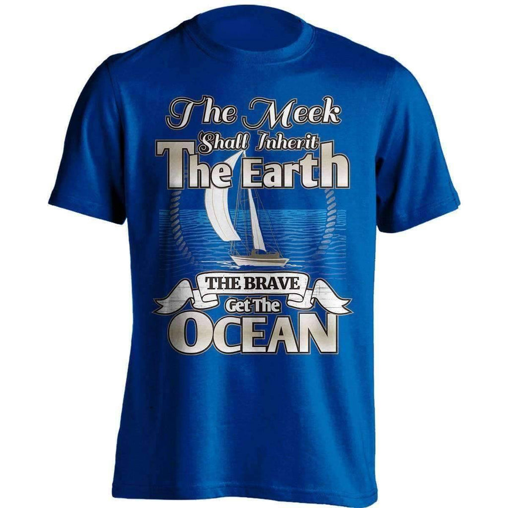 """The Meek Shall Inherit The Earth The Brave Get The Ocean"" Sailing T-Shirt"