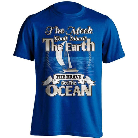 "Image of ""The Meek Shall Inherit The Earth The Brave Get The Ocean"" Sailing T-Shirt - OutdoorsAdventurer"