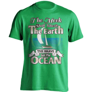 """The Meek Shall Inherit The Earth The Brave Get The Ocean"" Sailing T-Shirt - OutdoorsAdventurer"