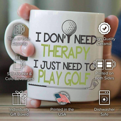 "Image of ""I Don't Need Therapy I Just Need To Play Golf"" Golf Mug - OutdoorsAdventurer"
