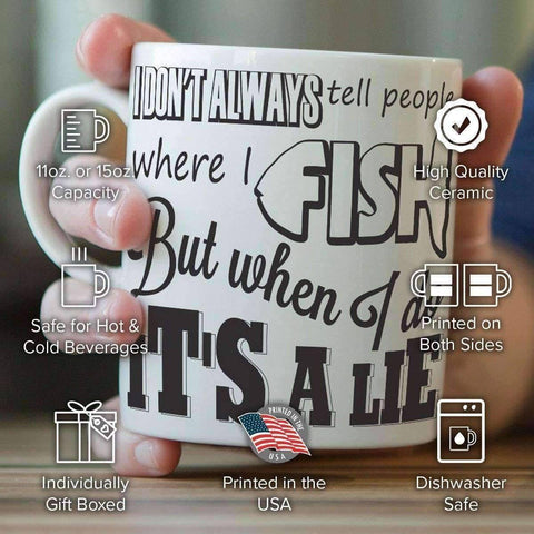 ''I Don't Always Tell People Where I Fish...'' Fishing Mug