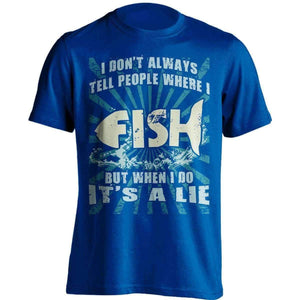 ''I Don't Always Tell People Where I Fish...'' T-Shirt - OutdoorsAdventurer