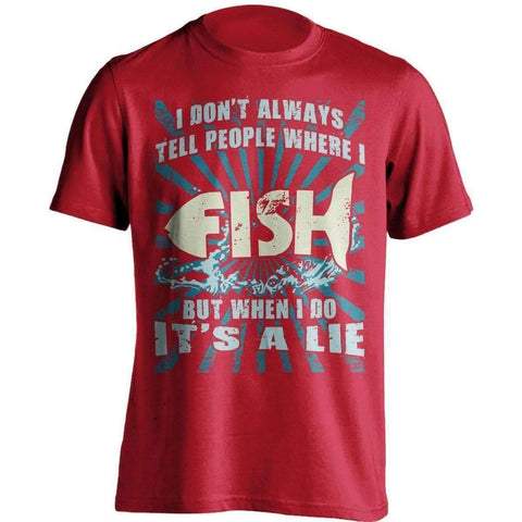 ''I Don't Always Tell People Where I Fish...'' T-Shirt