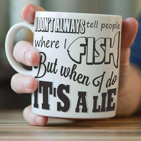 Image of ''I Don't Always Tell People Where I Fish...'' Fishing Mug - OutdoorsAdventurer