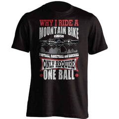 Why I Ride A Mountain Bike T-Shirt