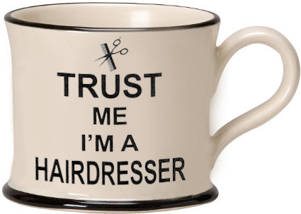 Trust me I'm a Hairdresser Earthen ware mug by Moorland Pottery.