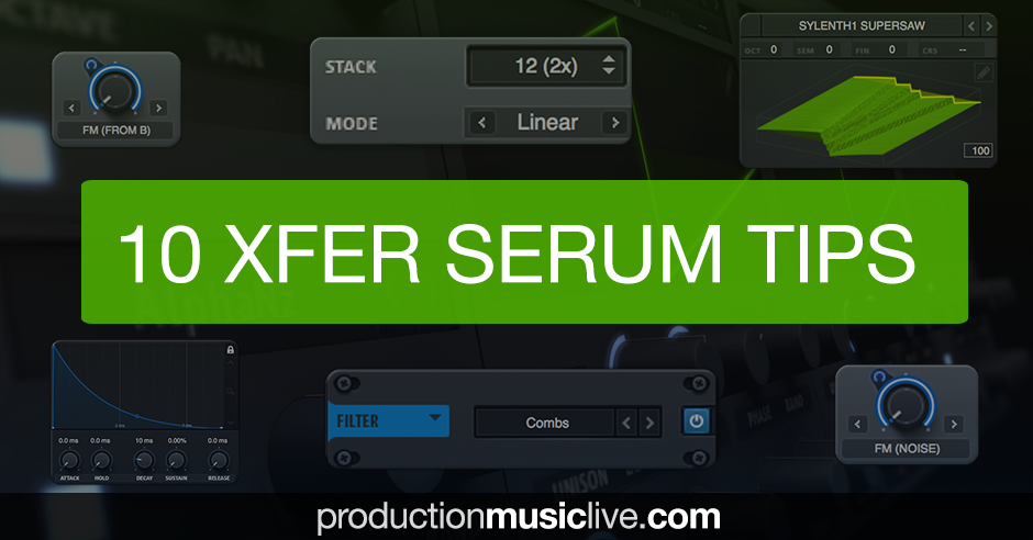 10 Sound Design Tips: Xfer Records Serum