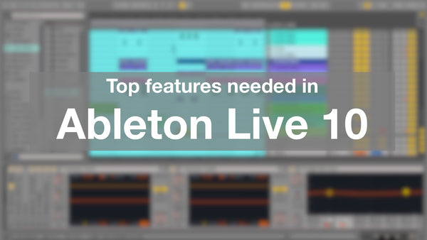 Ableton Live 10 - most wanted features