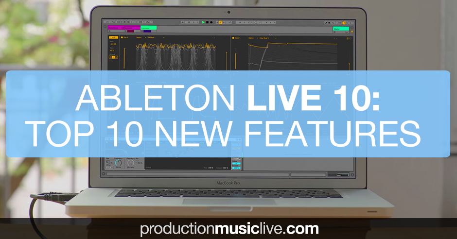 Top 10 New Features In Ableton Live 10